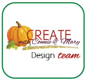 I am a Designer for Create with Connie & Mary